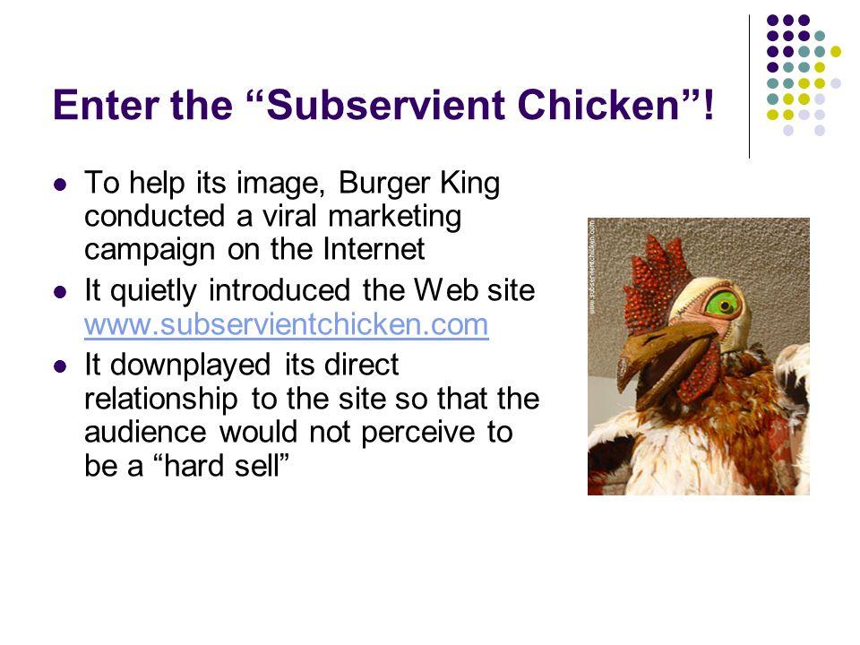Enter the Subservient Chicken .