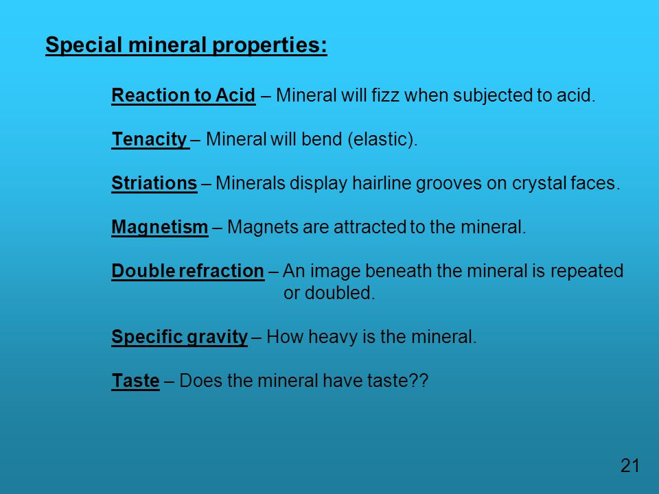 Special mineral properties: Reaction to Acid – Mineral will fizz when subjected to acid.