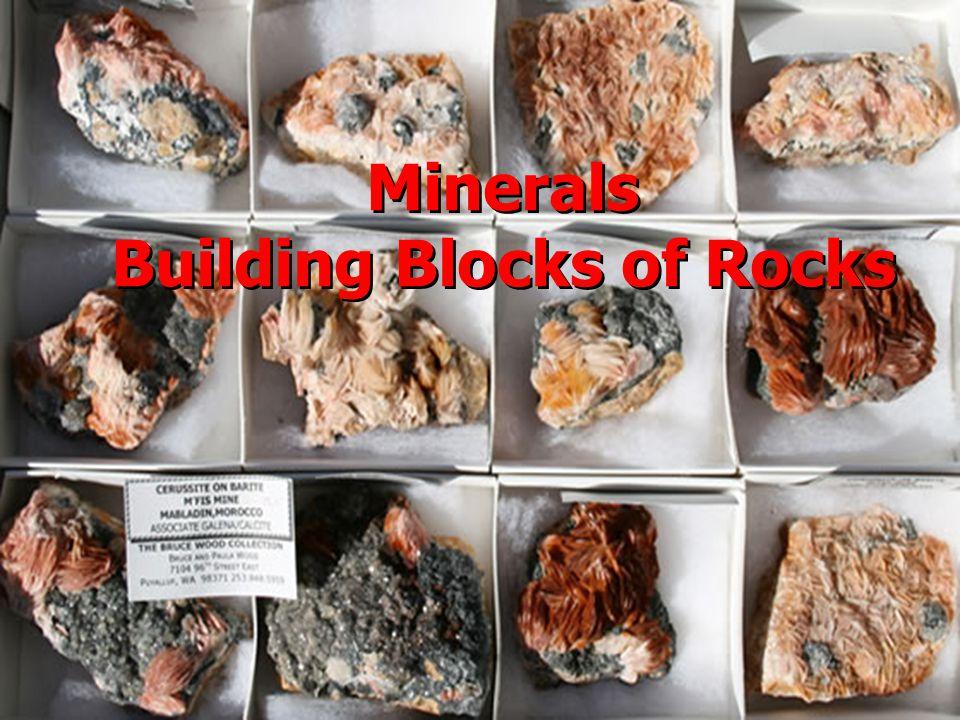 Minerals Building Blocks of Rocks Minerals Building Blocks of Rocks
