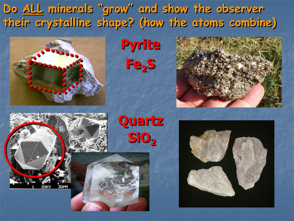 """Do ALL minerals """"grow"""" and show the observer their crystalline shape? (how the atoms combine) Do ALL minerals """"grow"""" and show the observer their cryst"""