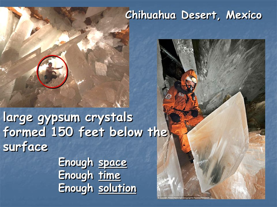 large gypsum crystals formed 150 feet below the surface large gypsum crystals formed 150 feet below the surface Enough space Enough time Enough soluti