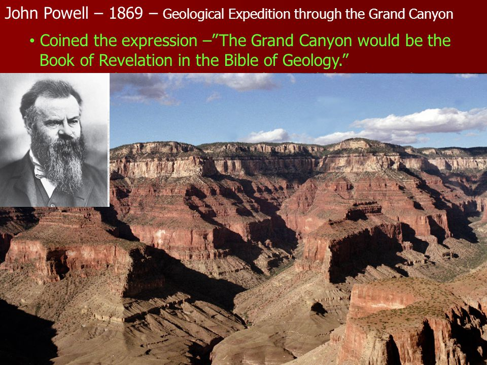 """John Powell – 1869 – Geological Expedition through the Grand Canyon Coined the expression –""""The Grand Canyon would be the Book of Revelation in the Bi"""