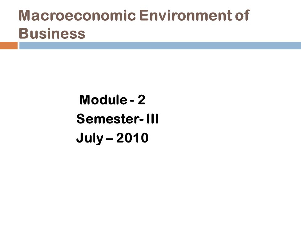 Macroeconomic Environment of Business Module - 2 Semester- III July – 2010