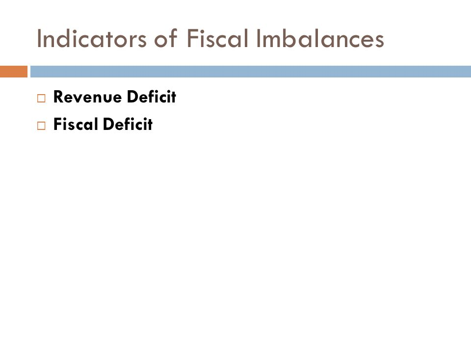 Indicators of Fiscal Imbalances  Revenue Deficit  Fiscal Deficit