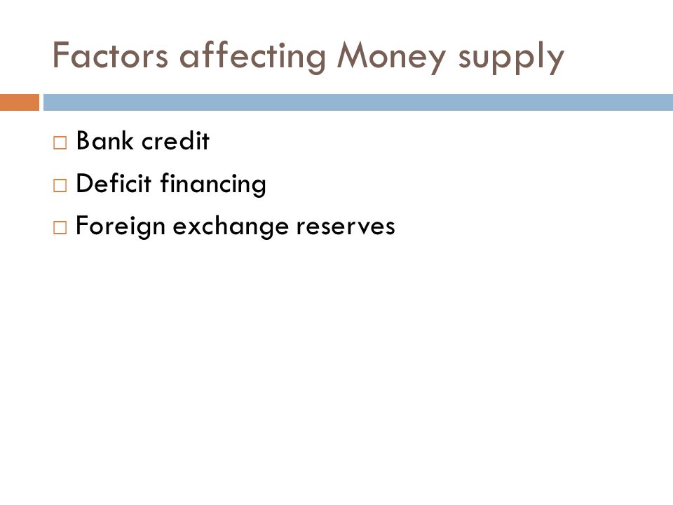 Factors affecting Money supply  Bank credit  Deficit financing  Foreign exchange reserves