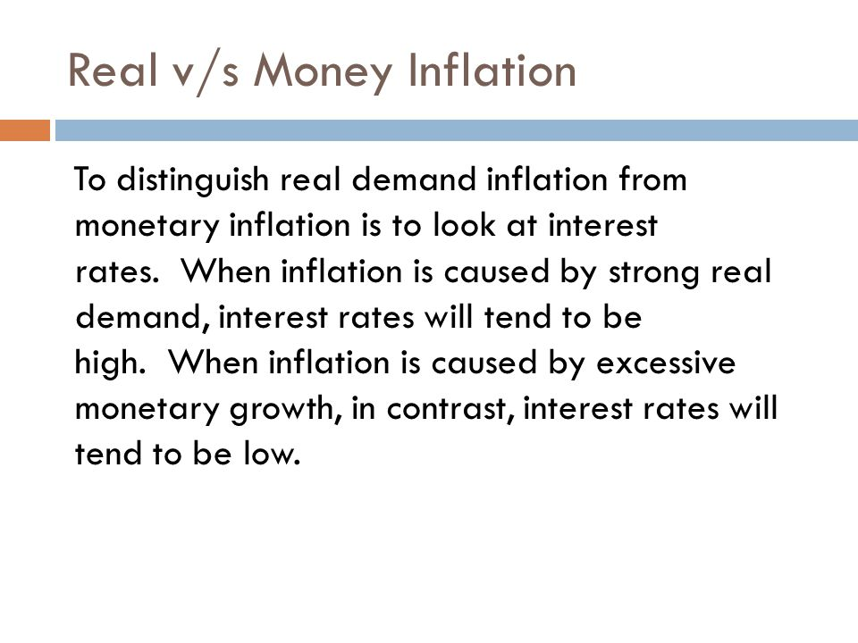 Real v/s Money Inflation To distinguish real demand inflation from monetary inflation is to look at interest rates.