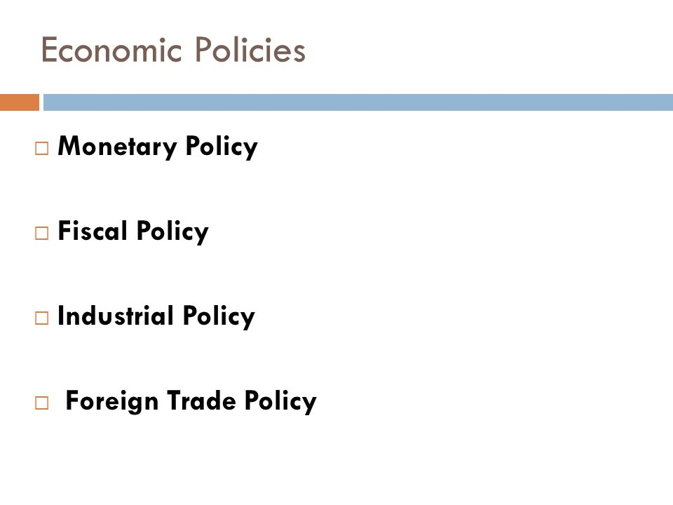  Monetary Policy  Fiscal Policy  Industrial Policy  Foreign Trade Policy