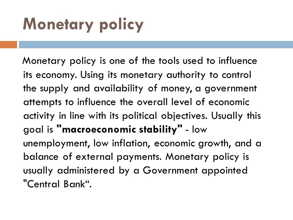 Monetary policy Monetary policy is one of the tools used to influence its economy.