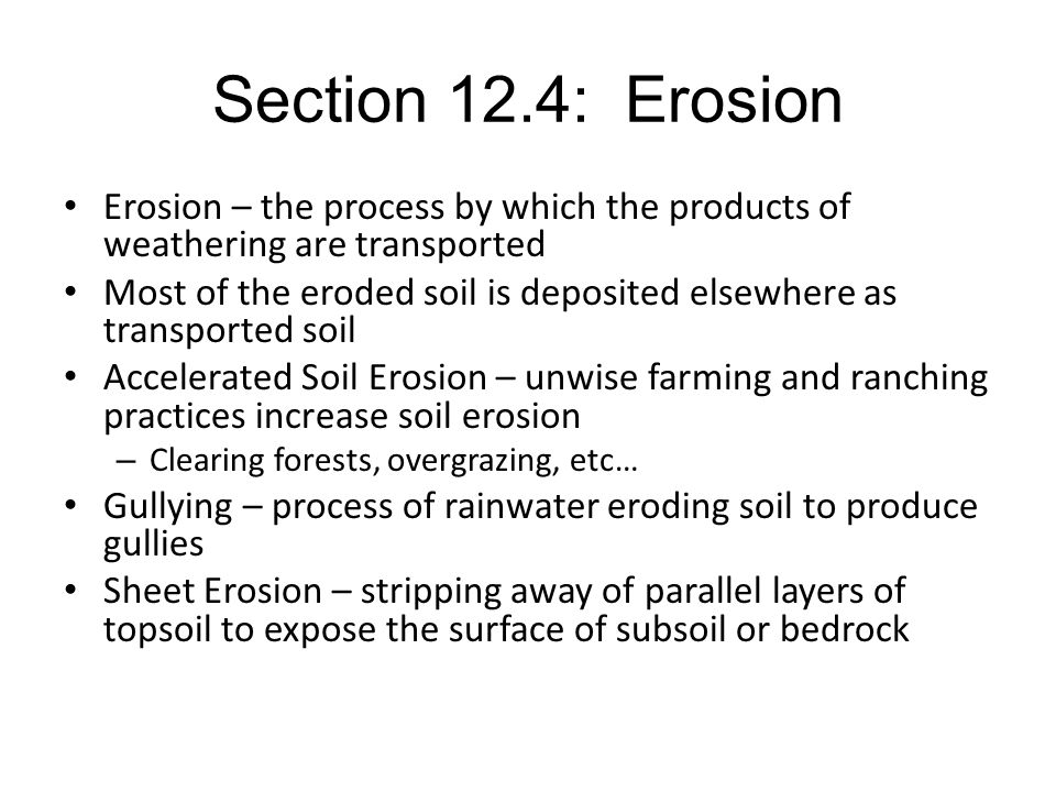 Erosion of Plains and Plateaus Plain – flat landform that is generally not high above sea level Plateau – flat landform, high elevation; subject to more erosion than a plain –Mesa – smaller fragments of a plateau created by erosion –Buttes – smaller fragments of a mesa created by erosion