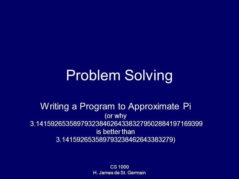 CS 1000 Problem We need pi… The computer needs pi… –At least for geometric, mathematical, physics, mechanical, civil, etc.