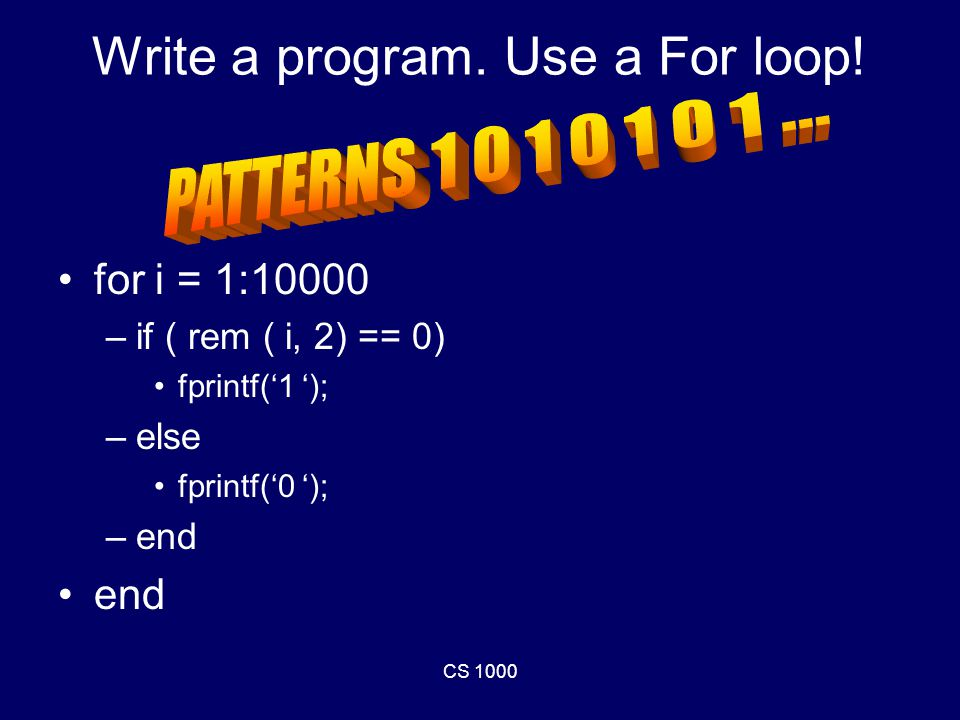 CS 1000 Write a program. Use a For loop.