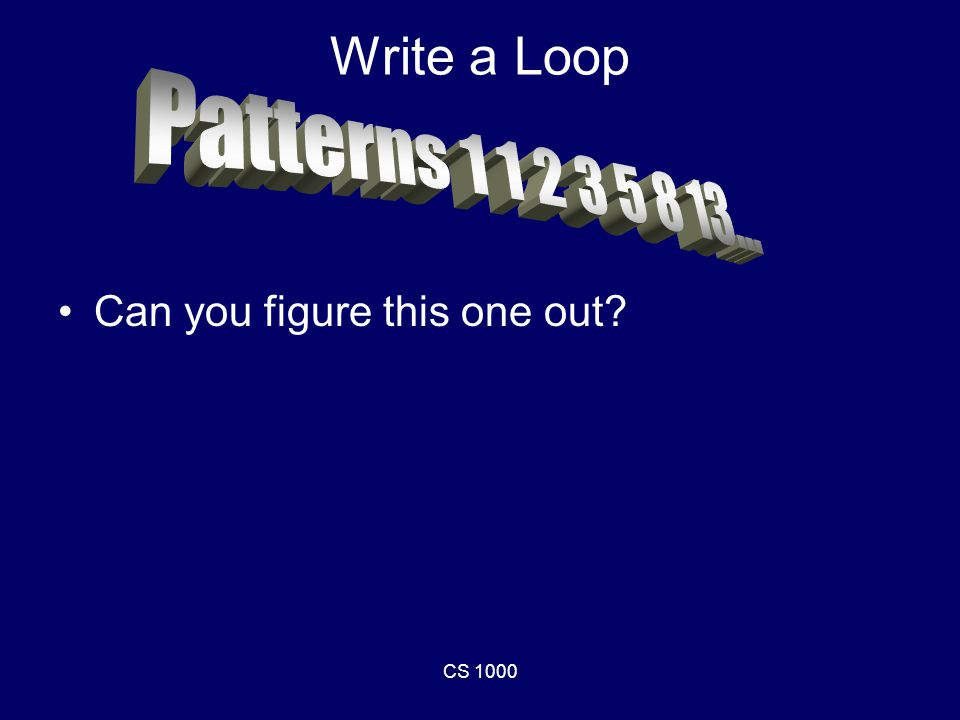 CS 1000 Write a Loop Can you figure this one out