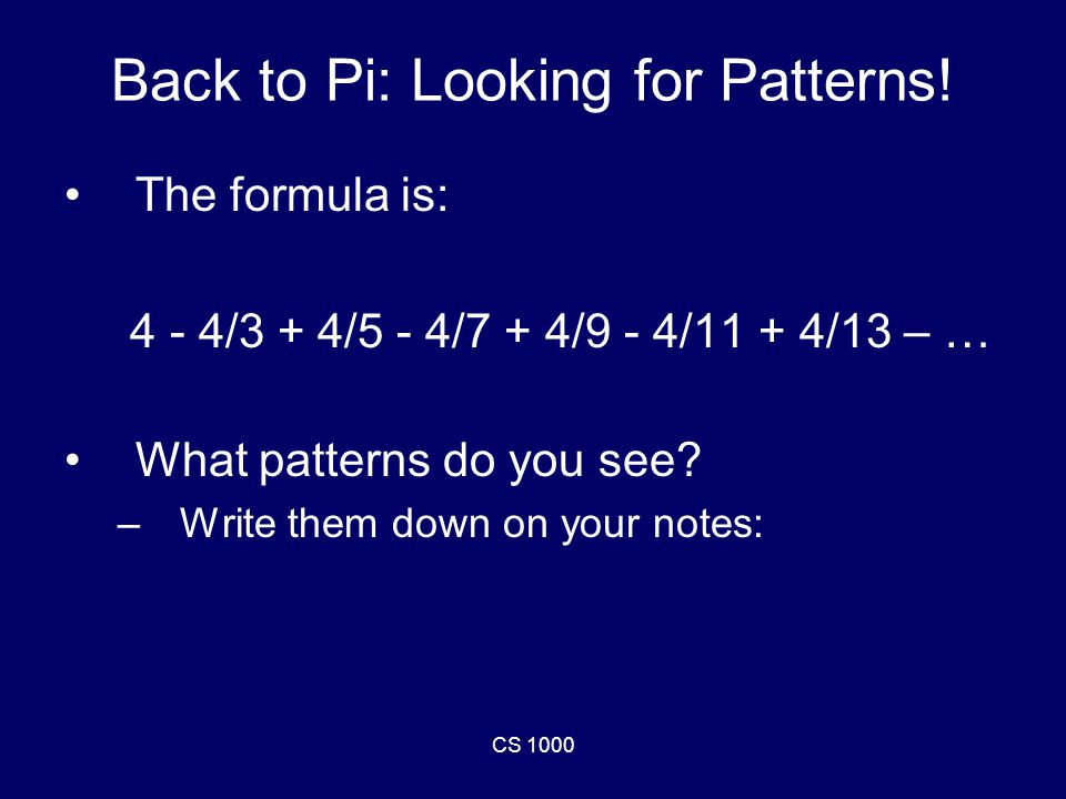 CS 1000 Back to Pi: Looking for Patterns.