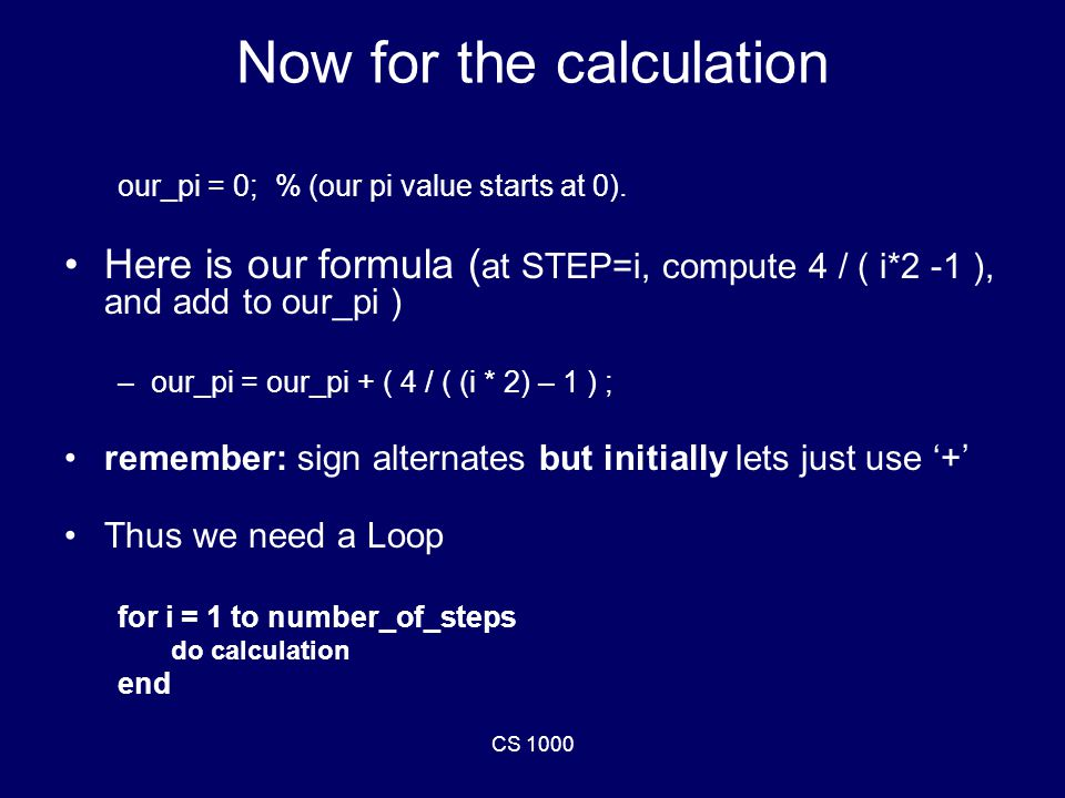 CS 1000 Now for the calculation our_pi = 0; % (our pi value starts at 0).