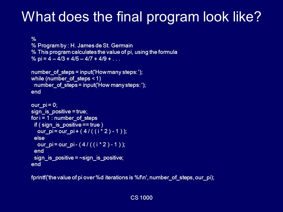 CS 1000 What does the final program look like. % % Program by : H.