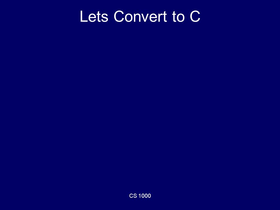 CS 1000 Lets Convert to C