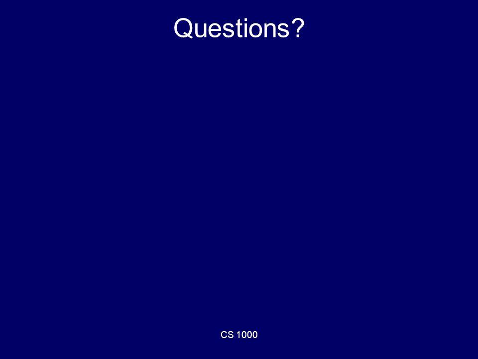 CS 1000 Questions?