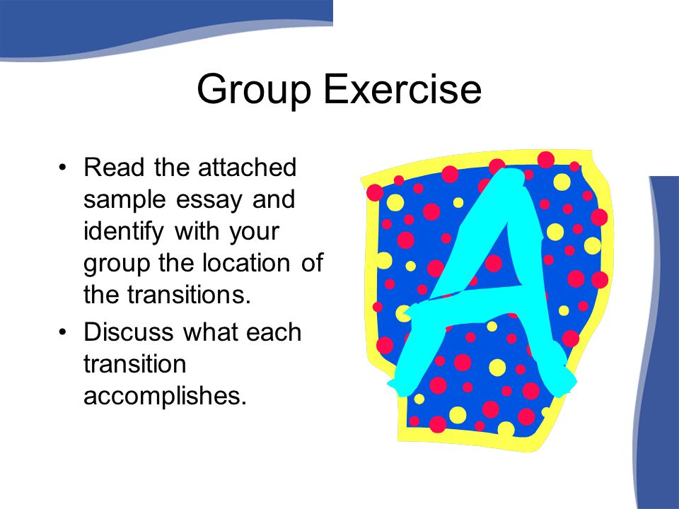 Group Exercise Read the attached sample essay and identify with your group the location of the transitions.