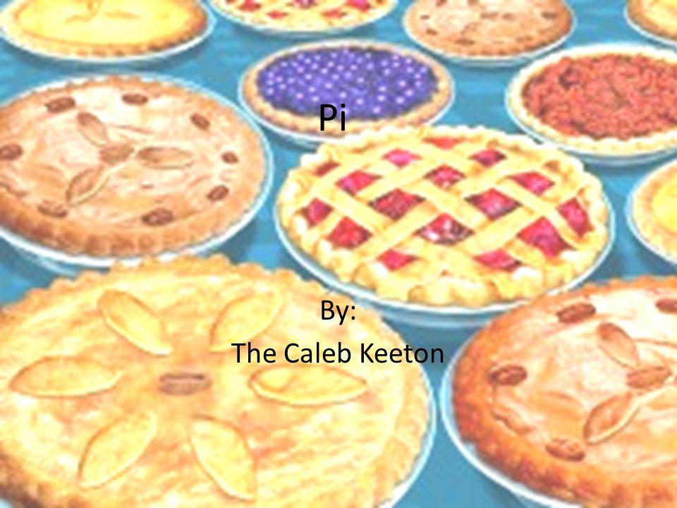 Pi By: The Caleb Keeton