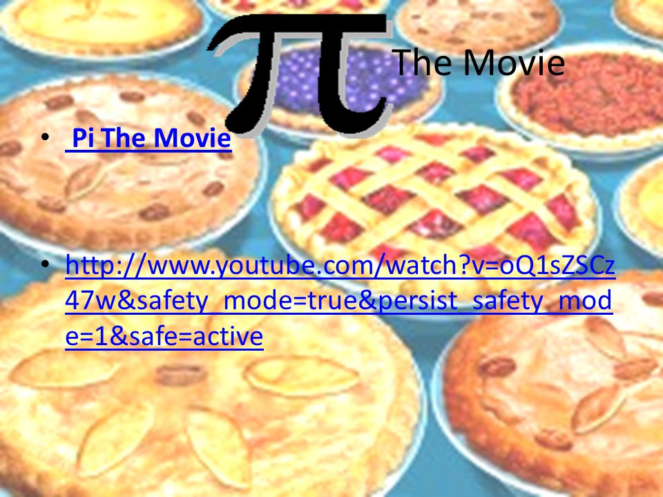 The Movie Pi The Movie Pi The Movie http://www.youtube.com/watch v=oQ1sZSCz 47w&safety_mode=true&persist_safety_mod e=1&safe=active http://www.youtube.com/watch v=oQ1sZSCz 47w&safety_mode=true&persist_safety_mod e=1&safe=active