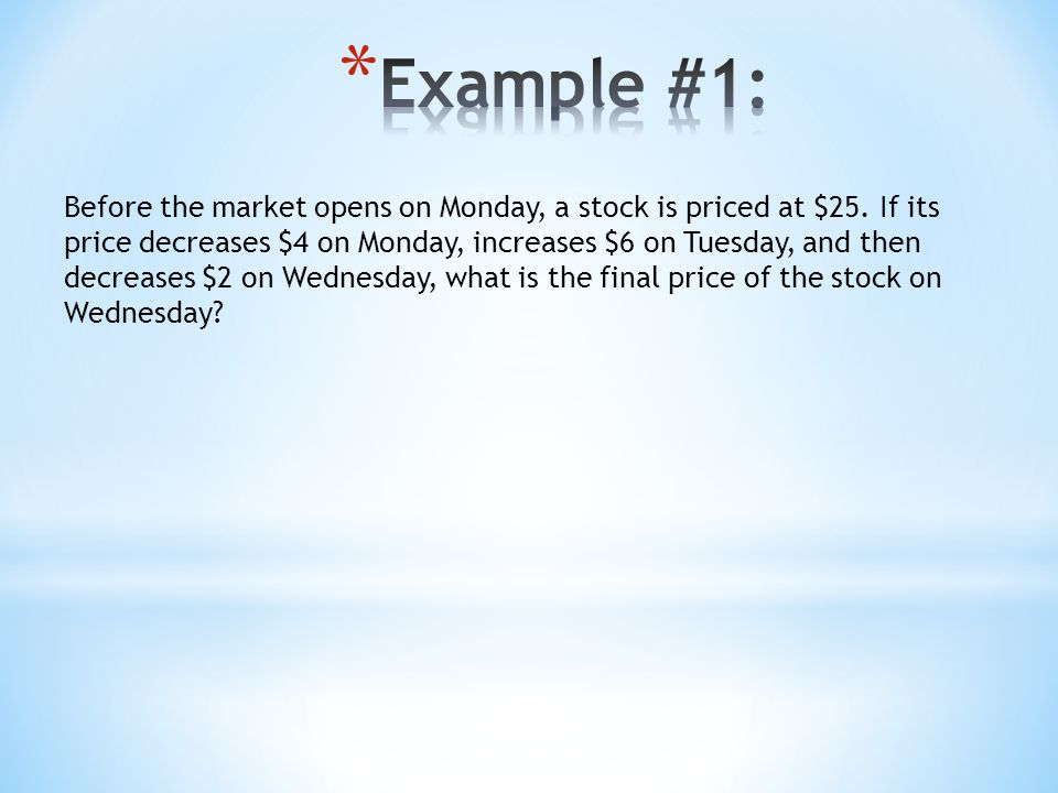 Before the market opens on Monday, a stock is priced at $25. If its price decreases $4 on Monday, increases $6 on Tuesday, and then decreases $2 on We