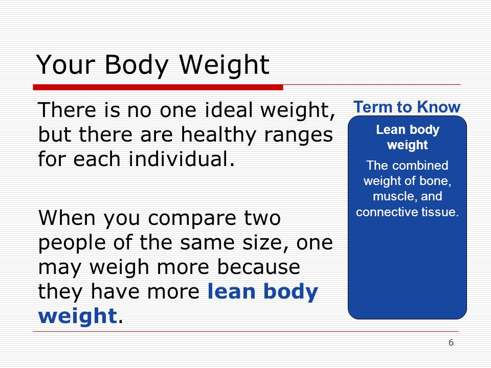Your Body Weight One way to determine if your weight is within a healthy range is by using Body Mass Index (BMI).