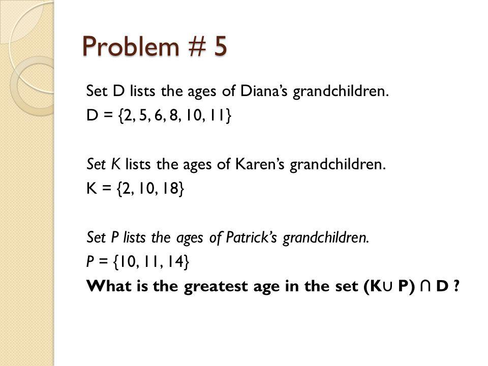 Problem # 5 Set D lists the ages of Diana's grandchildren.