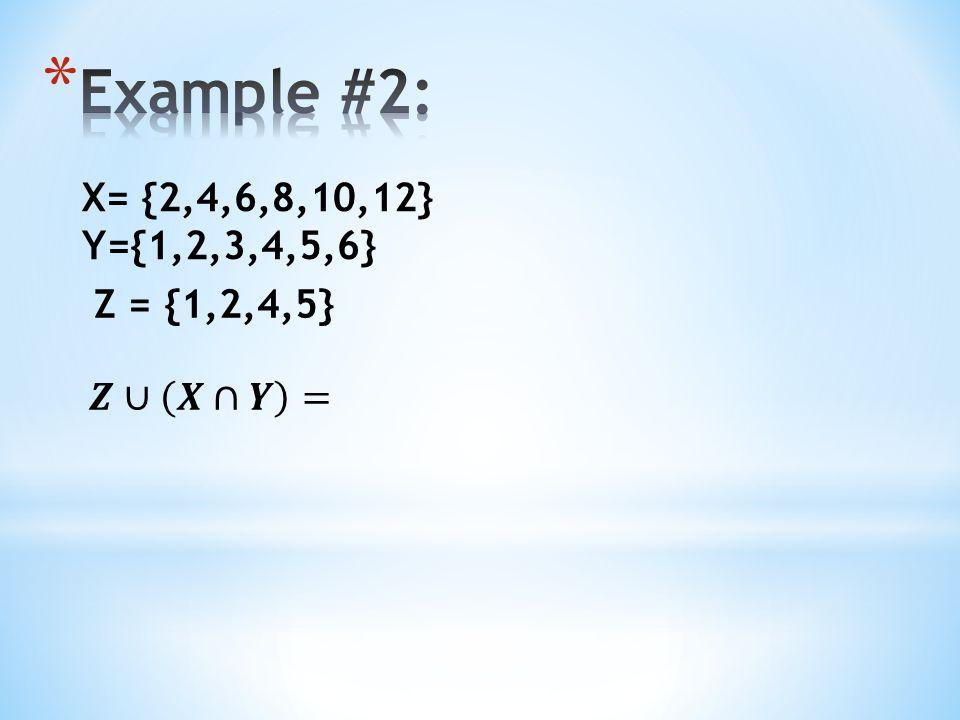 X= {2,4,6,8,10,12} Y={1,2,3,4,5,6} Z = {1,2,4,5}
