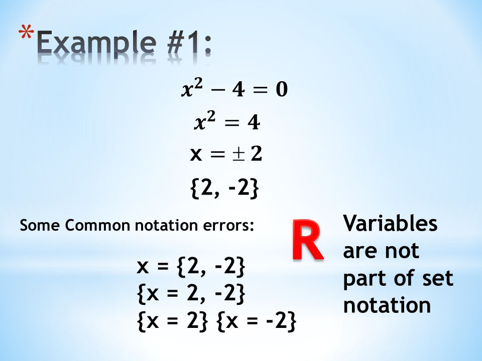 Some Common notation errors: {2, -2} x = {2, -2} {x = 2, -2} {x = 2} {x = -2} Variables are not part of set notation