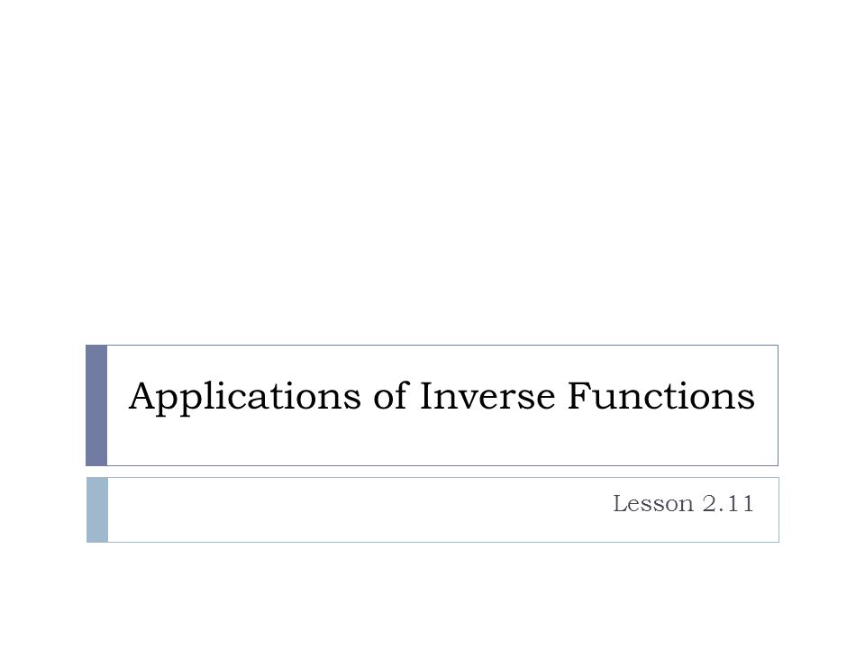 Applications of Inverse Functions Lesson 2.11