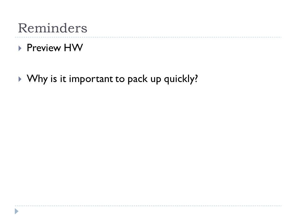 Reminders  Preview HW  Why is it important to pack up quickly