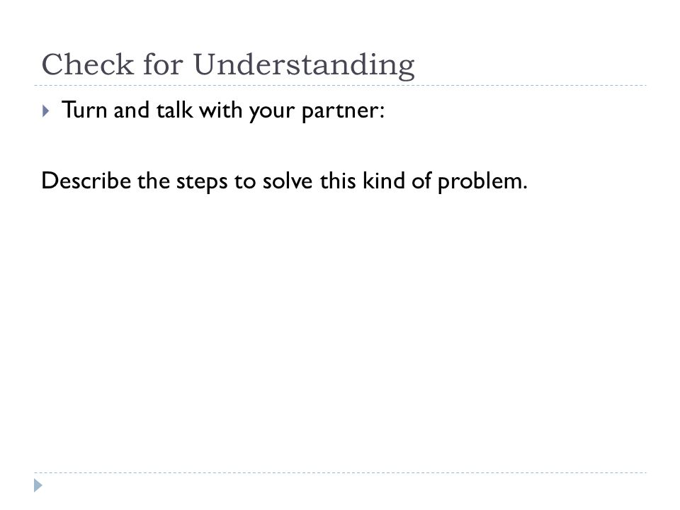 Check for Understanding  Turn and talk with your partner: Describe the steps to solve this kind of problem.