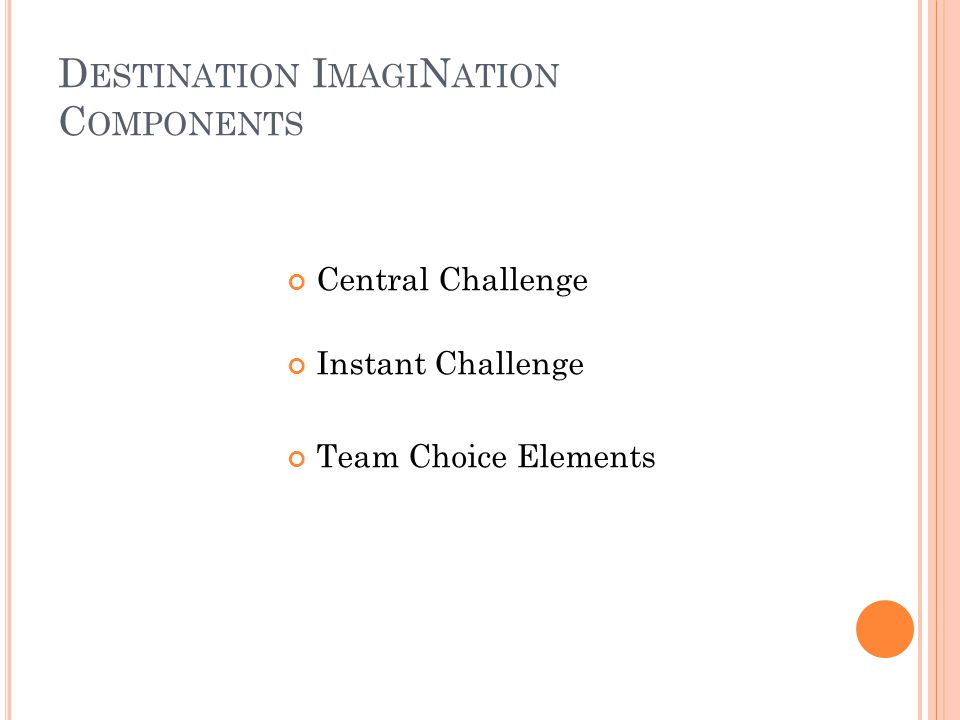 """W HAT B USINESS IS S AYING … """" Destination ImagiNation participants STAND OUT among our new employees. Their presence, confidence and ability to lead"""