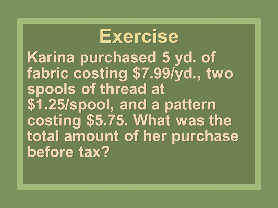 Karina purchased 5 yd. of fabric costing $7.99/yd., two spools of thread at $1.25/spool, and a pattern costing $5.75. What was the total amount of her