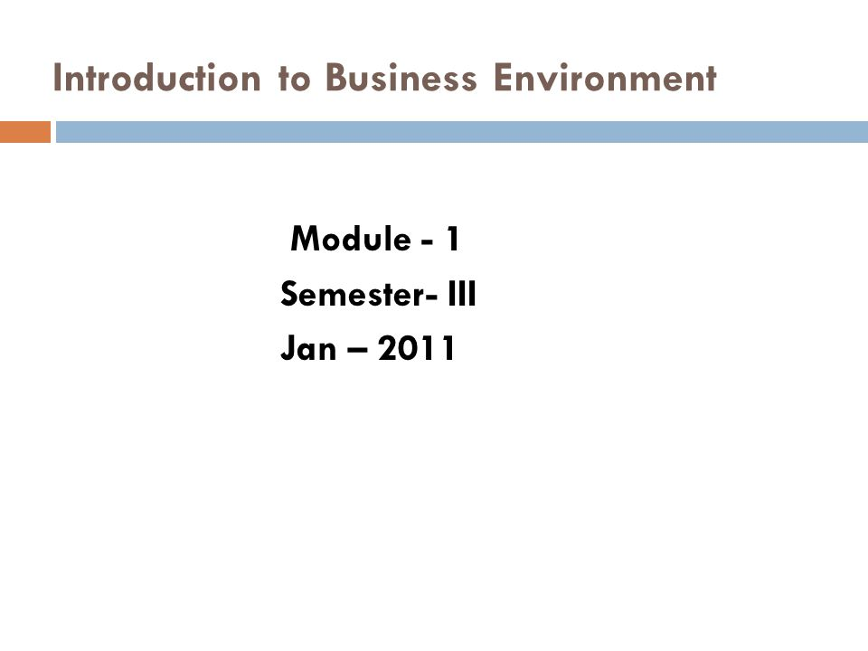 Introduction to Business Environment Module - 1 Semester- III Jan – 2011