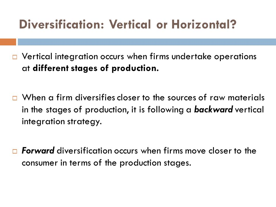 Diversification: Vertical or Horizontal.
