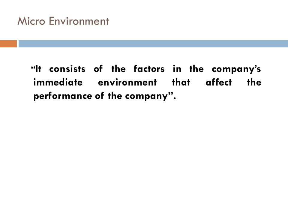 "Micro Environment "" It consists of the factors in the company's immediate environment that affect the performance of the company""."