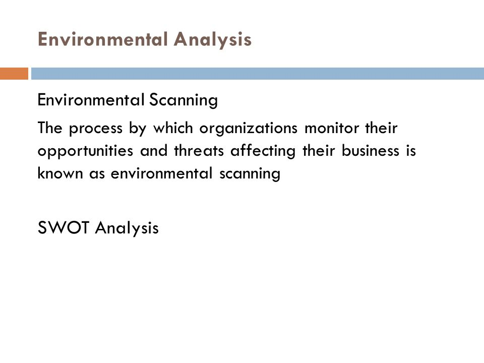 Environmental Analysis Environmental Scanning The process by which organizations monitor their opportunities and threats affecting their business is k