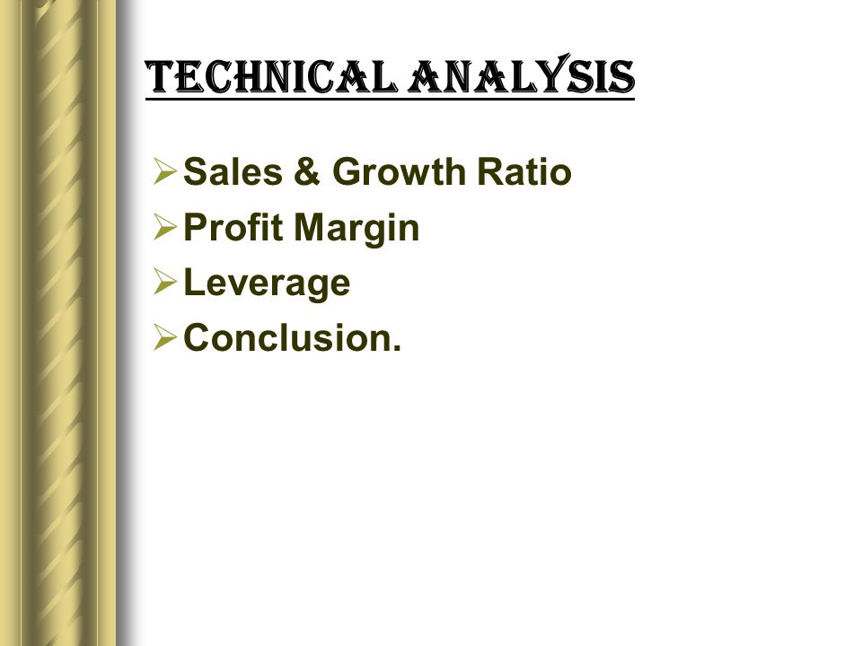 Technical Analysis  Sales & Growth Ratio  Profit Margin  Leverage  Conclusion.