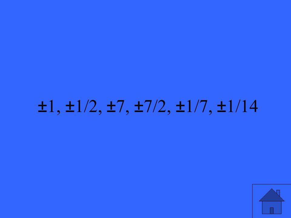 23 ±1, ±1/2, ±7, ±7/2, ±1/7, ±1/14