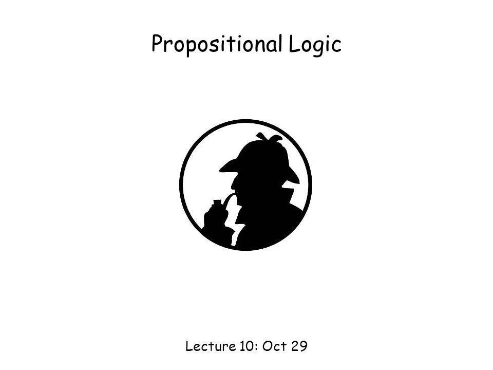 Propositional Logic Lecture 10: Oct 29