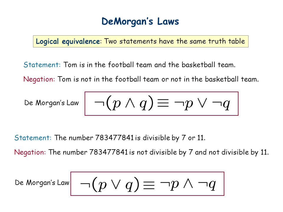DeMorgan's Laws Logical equivalence: Two statements have the same truth table Statement: Tom is in the football team and the basketball team. Negation
