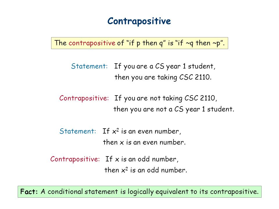 "Contrapositive The contrapositive of ""if p then q"" is ""if ~q then ~p"". Statement: If x 2 is an even number, then x is an even number. Statement: If yo"