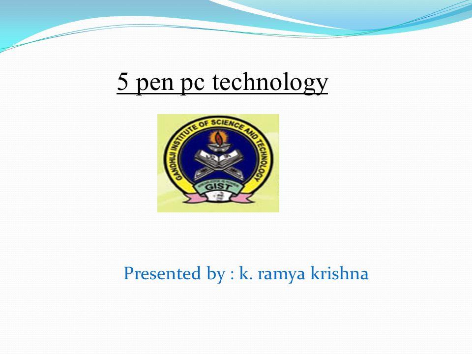 5 pen pc technology Presented by : k. ramya krishna