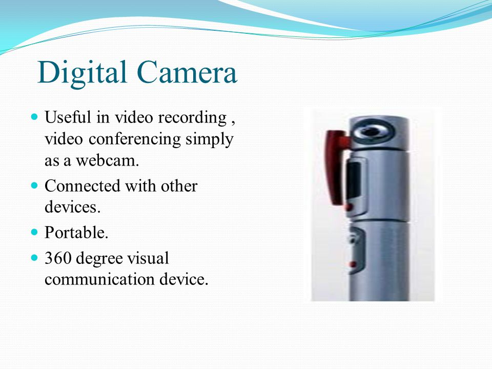 Digital Camera Useful in video recording, video conferencing simply as a webcam. Connected with other devices. Portable. 360 degree visual communicati