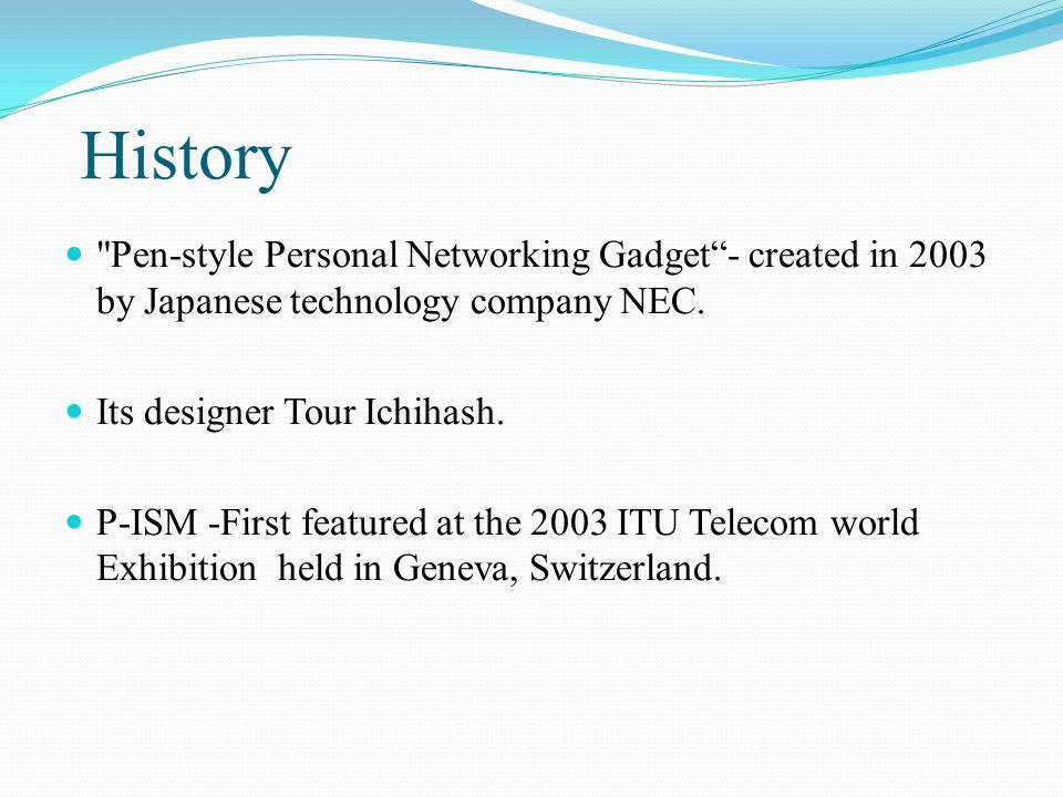 History Pen-style Personal Networking Gadget - created in 2003 by Japanese technology company NEC.