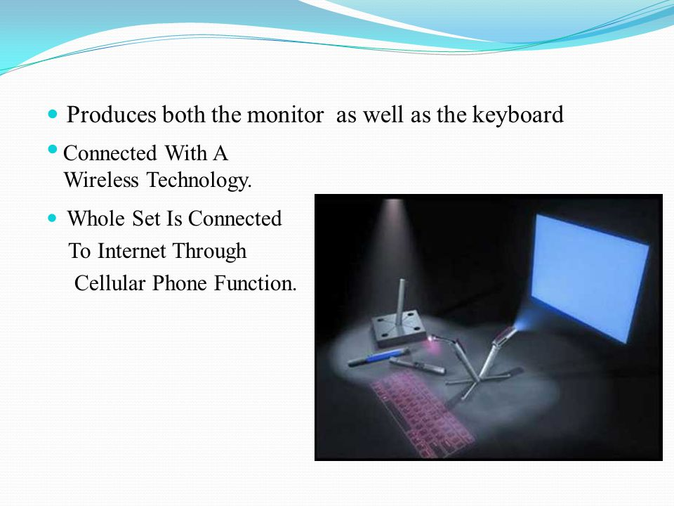 Produces both the monitor as well as the keyboard Whole Set Is Connected To Internet Through Cellular Phone Function. Connected With A Wireless Techno