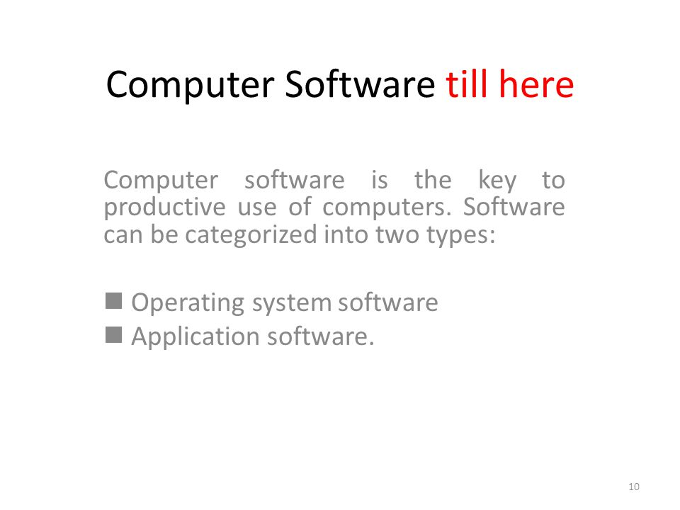 Computer Software till here Computer software is the key to productive use of computers.
