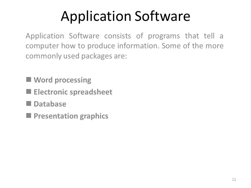 Application Software Application Software consists of programs that tell a computer how to produce information. Some of the more commonly used package