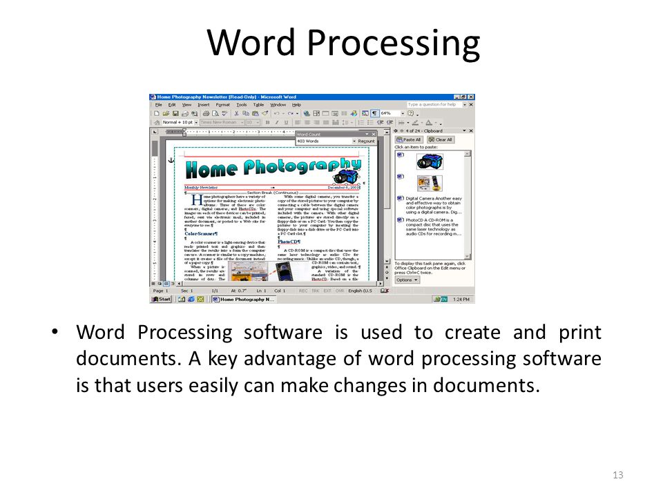 Word Processing Word Processing software is used to create and print documents. A key advantage of word processing software is that users easily can m
